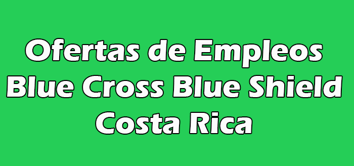 Blue Cross Blue Shield Empleos en costa rica Trabajos