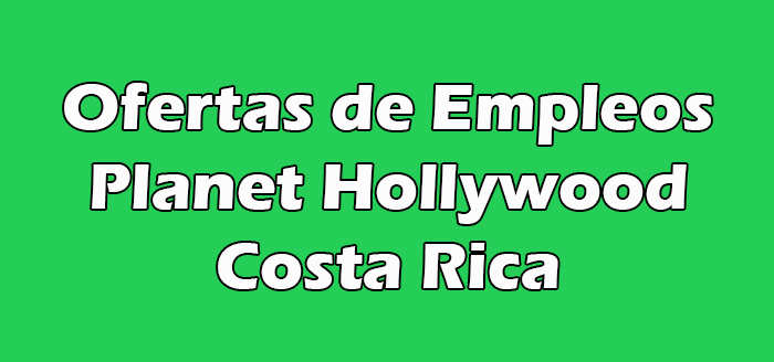 Planet Hollywood Empleos en Costa Rica Trabajos